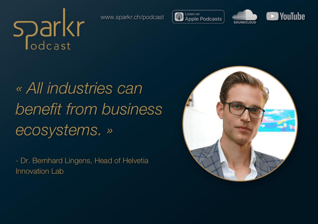 Sparkr Podcast Business Ecosystems Innovation Bernhard Lingens Helvetia Innovation Lab